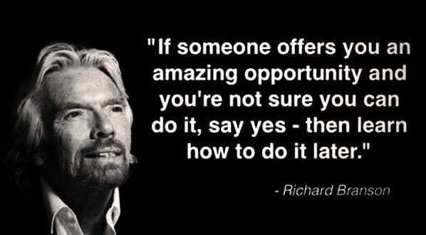 Richard Branson (Picture Quote) If someone offers you an amazing opportunity and you're not sure you can do it say yes then learn how to do it later